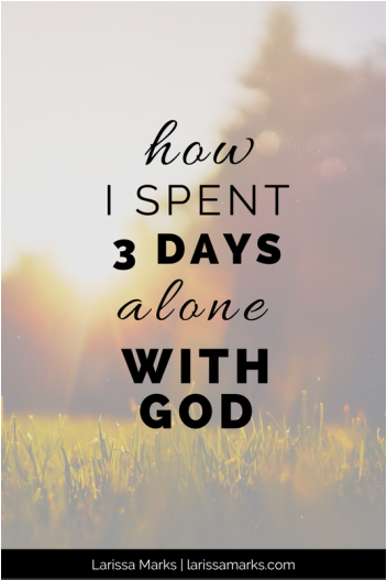 How I Spent 3 Days Alone With God