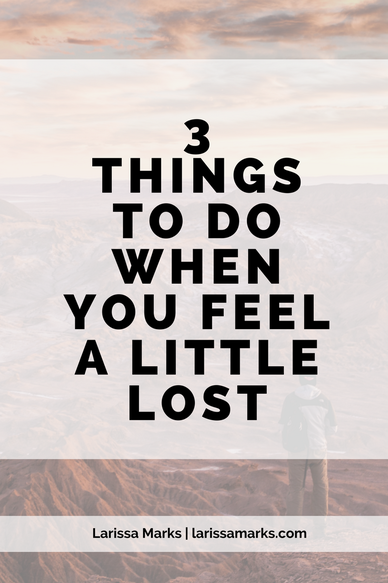 3 Things to Do When You Feel a Little Lost
