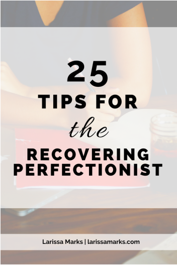 Tips For the Recovering Perfectionist