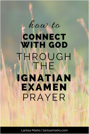 How to Connect With God Through the Ignatian Examen Prayer