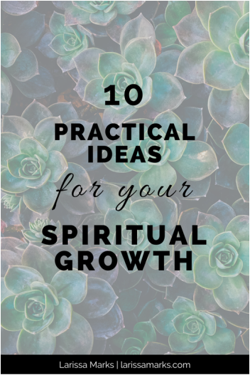 Practical Ideas For Your Spiritual Growth